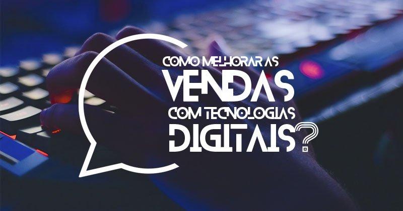 Como melhorar as vendas com a implantação de tecnologias digitais?