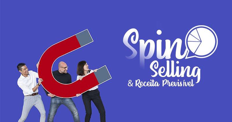 SPIN Selling e Receita Previsível: saiba mais sobre essas técnicas de prospecção de clientes