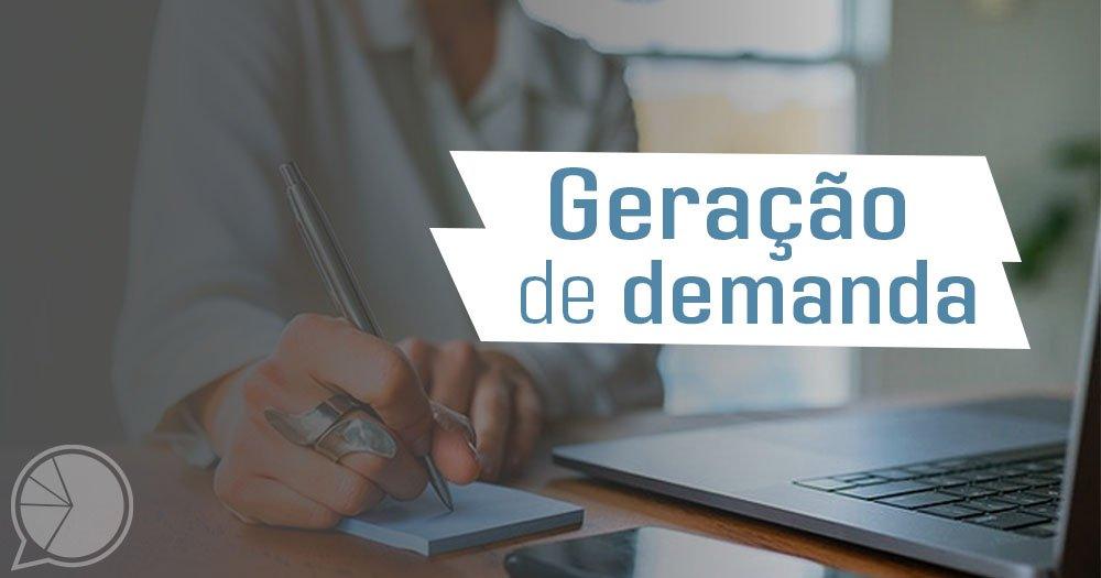 O que é e como funciona a geração de demanda?