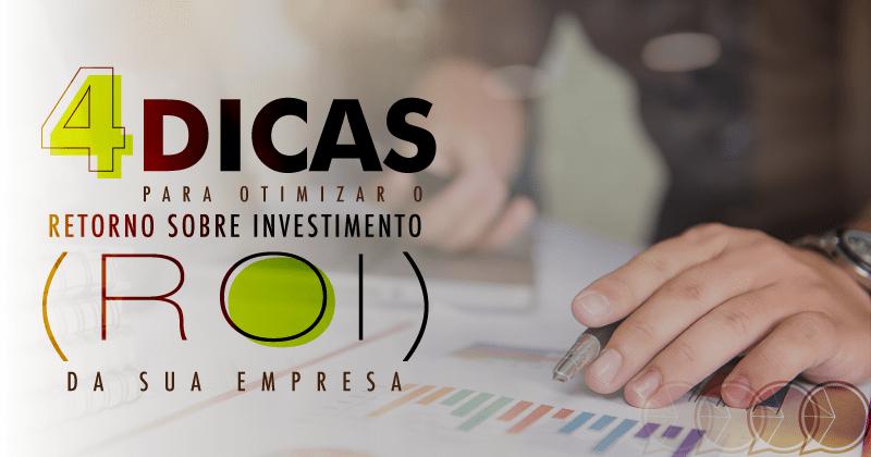 4 dicas para otimizar o Retorno Sobre Investimento (ROI) da sua empresa