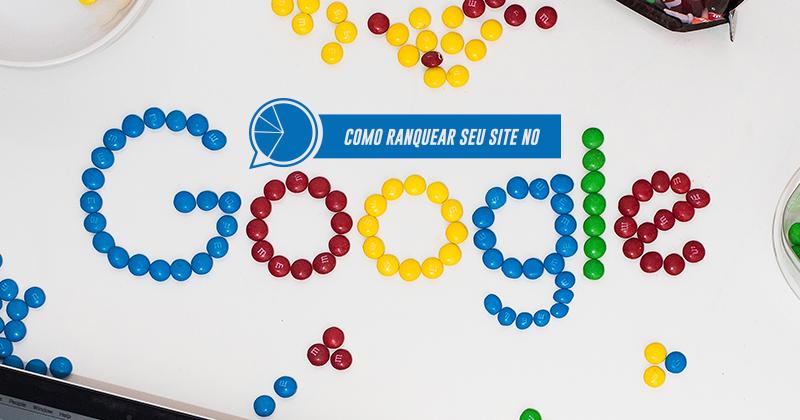 Como ranquear meu site no Google: entenda a importância do conteúdo