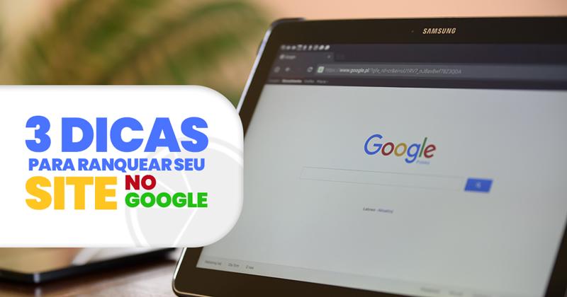 Otimização de sites: 3 dicas de SEO para rankear sua página no Google
