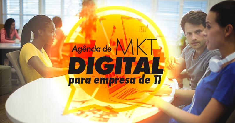 Agência de marketing digital: como escolher a melhor para empresa de TI