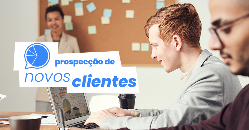 Prospecção de novos clientes: como fazer o planejamento de vendas B2B