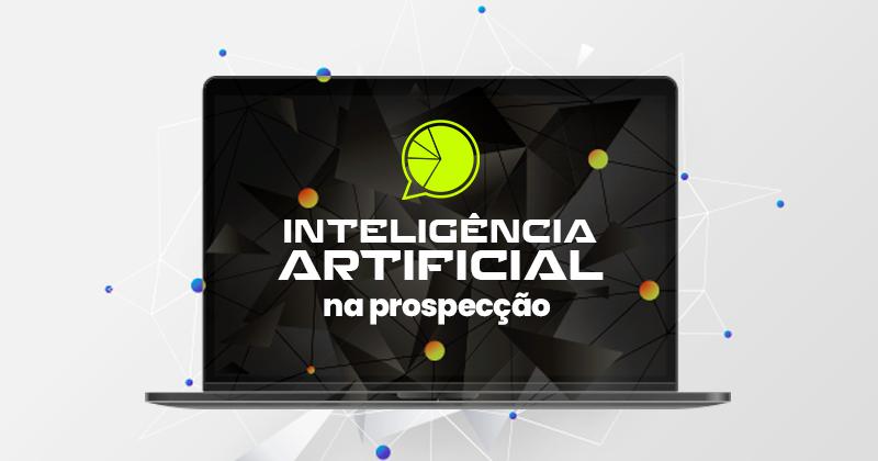 Inteligência artificial na prospecção de novos clientes: quais os impactos?
