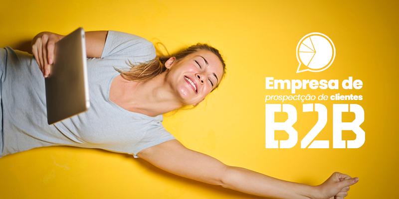 Como uma empresa de prospecção de clientes ajuda o segmento B2B?