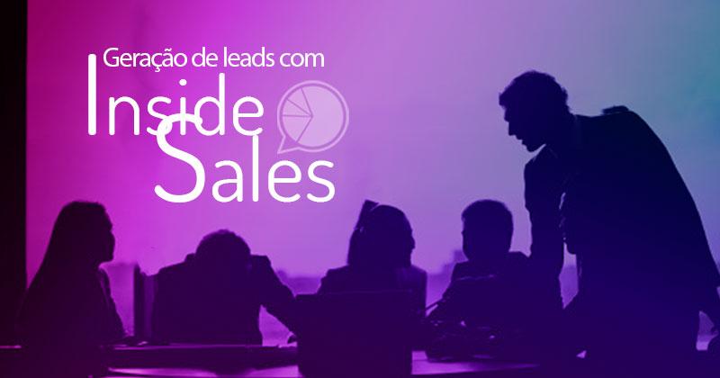 Como aumentar a geração de leads qualificados com o Inside Sales?