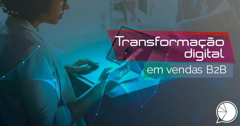 Como implantar a transformação digital em vendas B2B com o trabalho remoto?